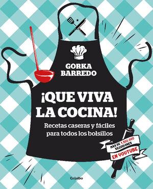 ¡QUE VIVA LA COCINA! : RECETAS CASERAS Y FÁCILES PARA TODOS LOS BOLSILLOS