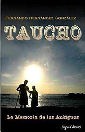 TAUCHO : LA MEMORIA DE LOS ANTIGUOS